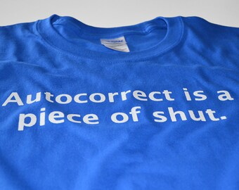 Mens geek tshirt Autocorrect is a piece of shut t shirt funny geekery smartphone humor typing texting touch screen techie guys gift tshirt