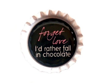 Chocolate Bottle Cap Magnet - 'Forget Love, I'd Rather Fall In Chocolate' - Refrigerator Decor, Chocolate Lovers