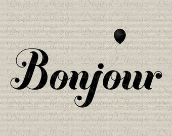 Bonjour French Script  Balloon French Decor Wall Decor Art Printable Digital Download for Iron on Transfer Fabric Pillows Tea Towels DT1224