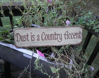primitive country sign,dust is a country accent, wood sign, funny sign, primitive home, country home, wall decor,decor rustic home decor