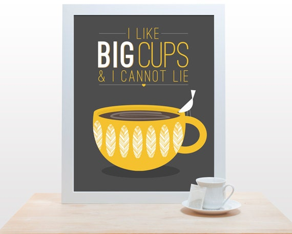 I like big cups and I cannot lie - Coffee Tea Print Typography Poster wall kitchen cute white cup mustard yellow brown tan taupe caffeine