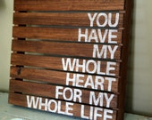 You Have My Whole Heart For My Whole Life- Rustic Pallet Wood Sign - HarborCove