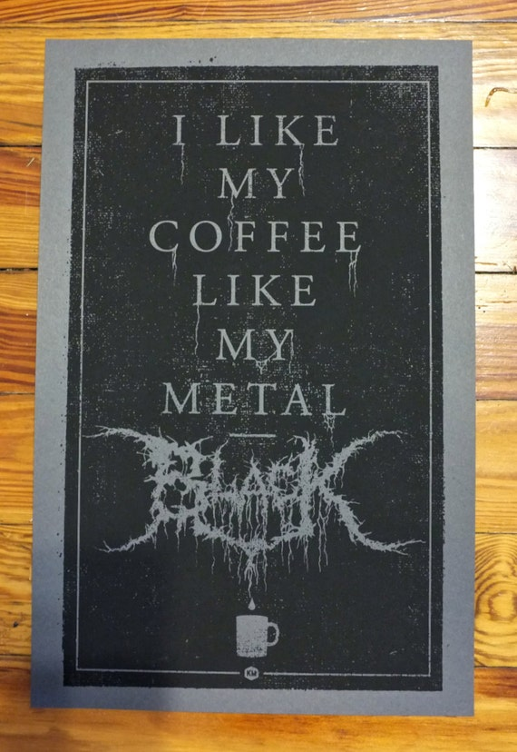 "Black Metal Coffee 11"" x 17"" screen print on grey"