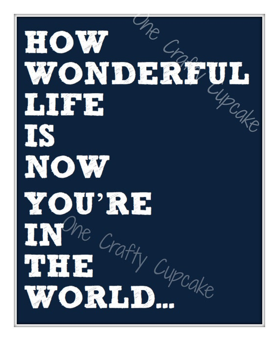 Items Similar To How Wonderful Life Is Now You 39 Re In The World Printable Nursery Art On Etsy