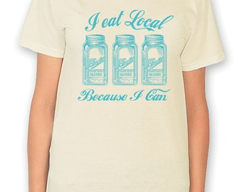 I Eat Local Because I Can Canning Jar Tshirt