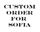 Custom Order for Sofia