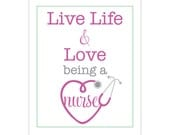 live life and love BEING A NURSE - 8 x 10 poster print (nursing, heart, stethoscope) graduation gift- keep calm