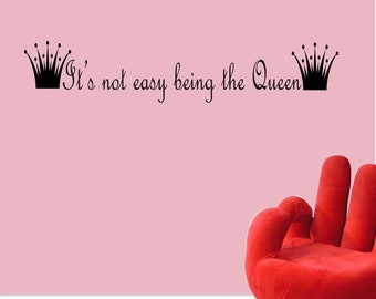 It's Not Easy Being the Queen Vinyl Wall Decal - Not Easy Being Queen Wall Vinyl Sticker