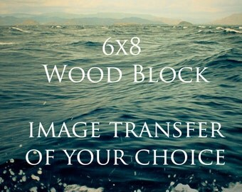 6x8 Photo Transfer Wood Block - Any Image