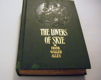 """1913 Autographed """"The Lovers Of Skye"""" by Frank Waller Allen Named As One Of Top American Authors Of All Time"""