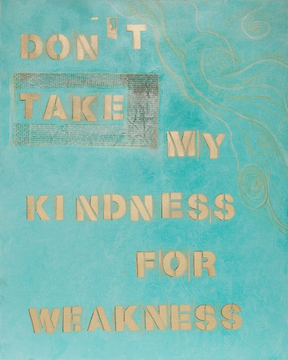 Don T Take My Kindness For Weakness Quotes: Kindness Taken For Weakness Quotes. QuotesGram