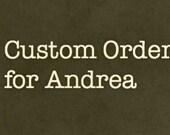Custom Order for Andrea N.