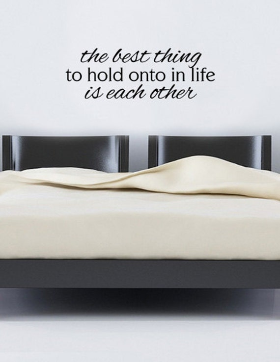 The Best Thing To Hold Onto In Life Is Each Other Vinyl Wall Art Decal