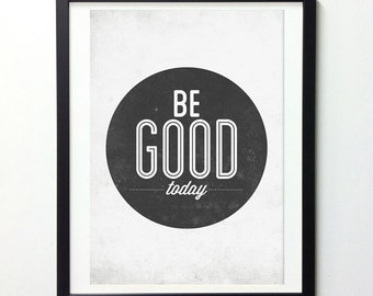 Be Good Today, Motivational Poster, Inspirational Quote, Typography Print, Typography Wall Art, Inspirational Print, Quote Posters