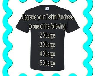 Upgrade only for your t-shirt purchase to a Short Sleeve 2xl, 3xl, 4xl, or 5xl t-shirt.