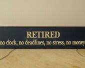 Retired No Clocks No Deadlines No Stress No Money funny sign