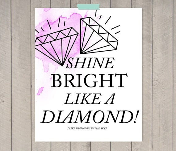 "Shine Bright Like A Diamond - 8 x 10"" Print"