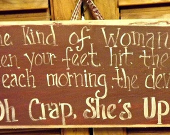 wood sign/ Be the kind of woman that when your feet hit the floor each  morning the devil says oh crap she's up.