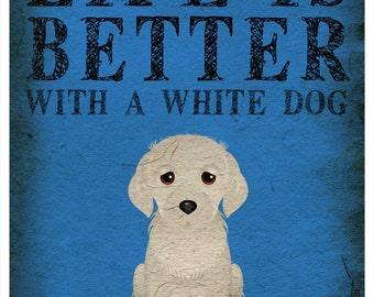 Life is Better with a White Dog Art Print 11x14 - Custom Dog Print