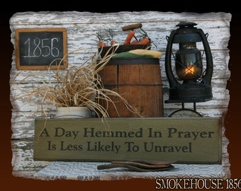 A Day Hemmed In Prayer Is Less Likely To Unravel Christian Primitive Smokehouse Stenciled Sign Decor