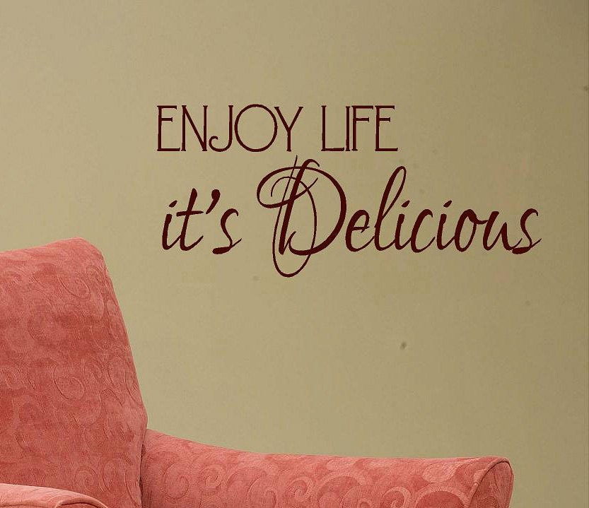 Quotes About Enjoying Life: Enjoy Life It's Delicious Vinyl Lettering By