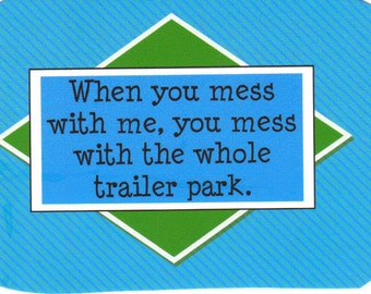 246 - When you mess with me, you mess with the whole trailer park.