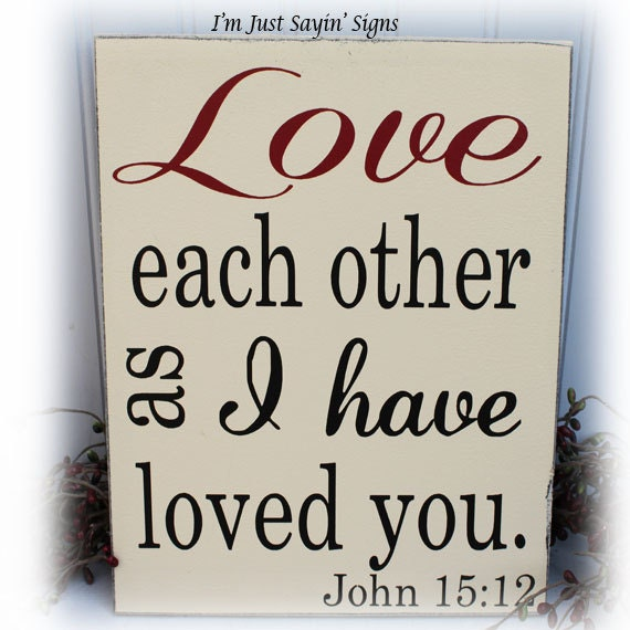 Love Each Other As I Have Loved You: John 15:12 Love Each Other As I Have Loved You Wood Sign