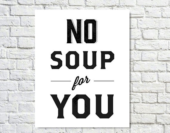 Soup Quotes: Typography Print Seinfeld Quote Soup Nazi Wall Decor By