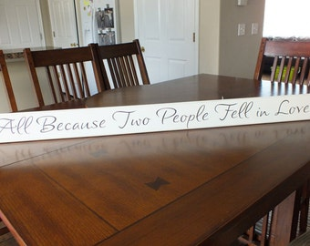 "All Because Two People Fell in Love Wood Sign Signs w/ Sayings Romantic Signs 3.5""x42"""