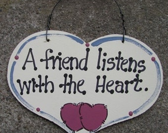Wooden Sign Hand Painted Friend listens with the Heart