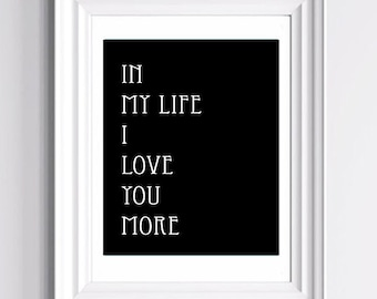 "In My Life I Love You More - From The Beatles ""My life"" - Art Print  - 11 x 14 in. or 12 x 18 in."