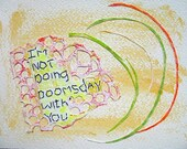 I'm Not Doing Doomsday with You - mixed media w/threaded text message on paper.
