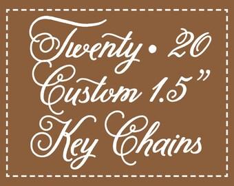 "20 Personalized Key Chains - 1.5"" Custom Keychains"