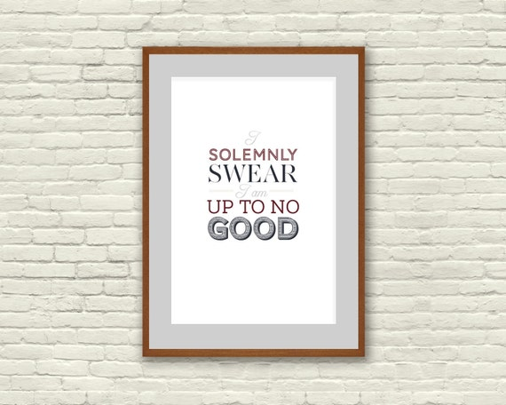 I Solemnly Swear I am Up to No Good Poster - Inspired by Harry Potter