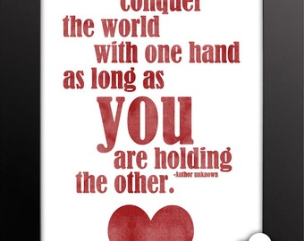Print: I can conquer the world with one hand, as long as you are holding the other — love, anniversary, wedding