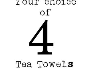 Four of ANY of MY design Flour Sack Tea Towels