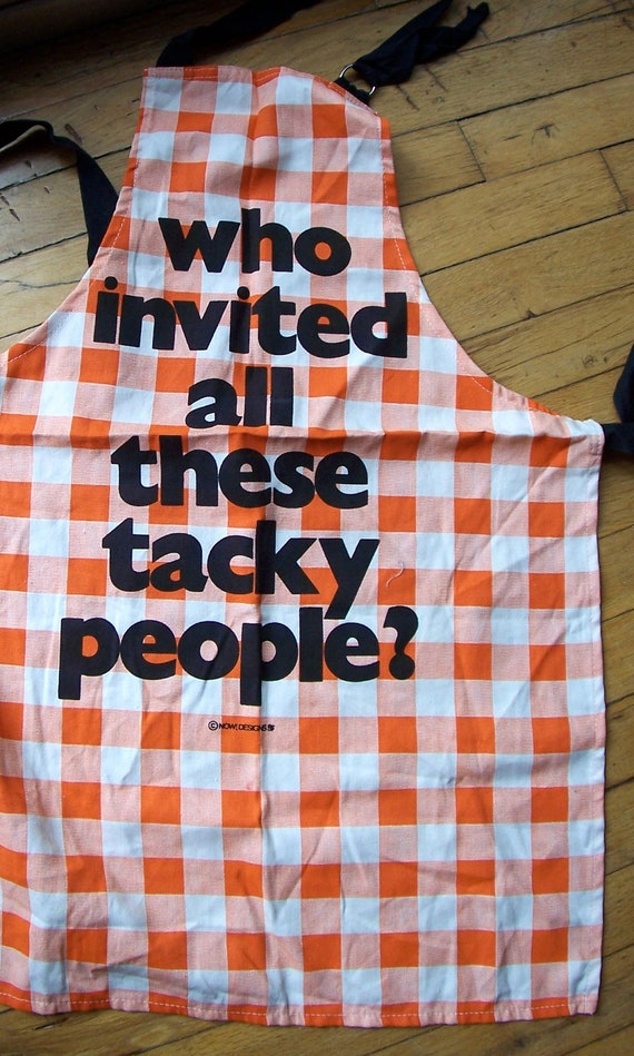 Vintage 70s Funny Apron Who Invited All These Tacky People by Now Designs