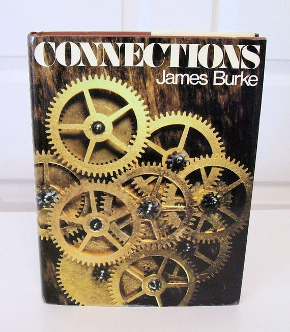 CONNECTIONS by James Burke  1978 1st American Ed.