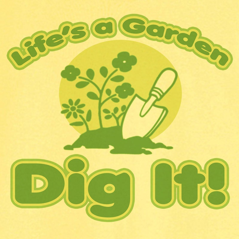 life 39 s a garden dig it novelty t shirt funny gift by rogueattire
