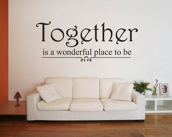 Items Similar To Together Is A Wonderful Place To Be Vinyl Lettering On Etsy
