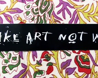 Make Art Not War Bumper Sticker