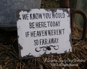 We Know You Would Be Here Today If Heaven Weren't So Far Away Sign. In Memory of Wedding. Wedding Sign. In Memory of Mom. In Memory of Dad.