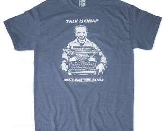 Charles Bukowski t-shirt - Talk Is Cheap, Create Something Instead (all sizes)