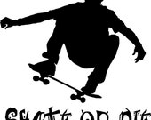 Skate or Die, skateboard decal Free Shipping