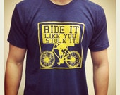 Ride It Like You Stole It #2 | Bicycle | Hand Screen Printed | Bike Shirt | Silk Screened | Custom T-Shirt | Made in USA