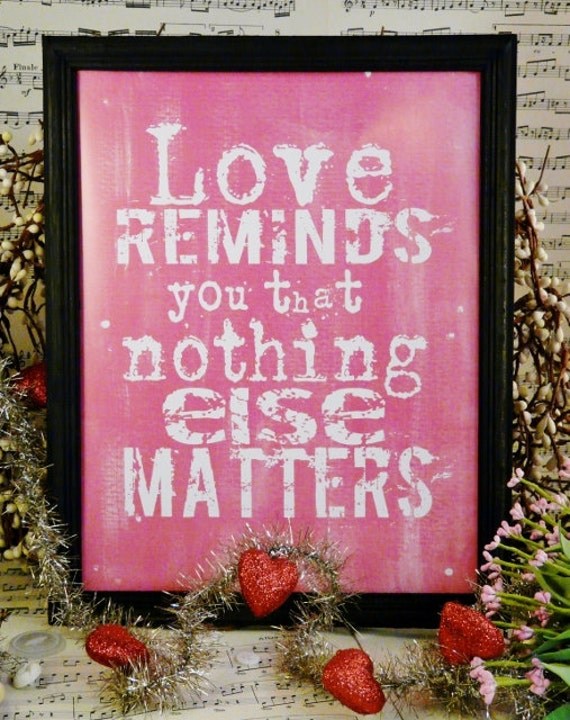 Love reminds you that nothing else matters Valentine Pink sign digital - NEW  vintage words primitive paper old pdf 8 x 10 frame saying