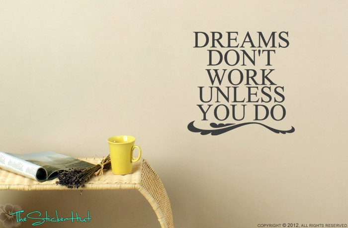 dreams don 39 t work unless you do quote saying by thestickerhut. Black Bedroom Furniture Sets. Home Design Ideas