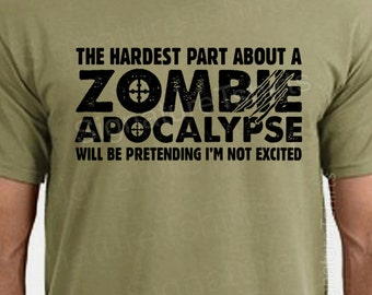 Zombie Apocalypse Mens T-shirt boys shirt Womens tshirt Halloween Horror geek geeky hardest part pretending not excited Christmas Gift