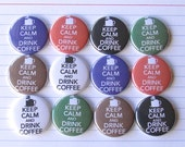 KEEP CALM and Drink COFFEE Flair Badge or Button in 6 colors