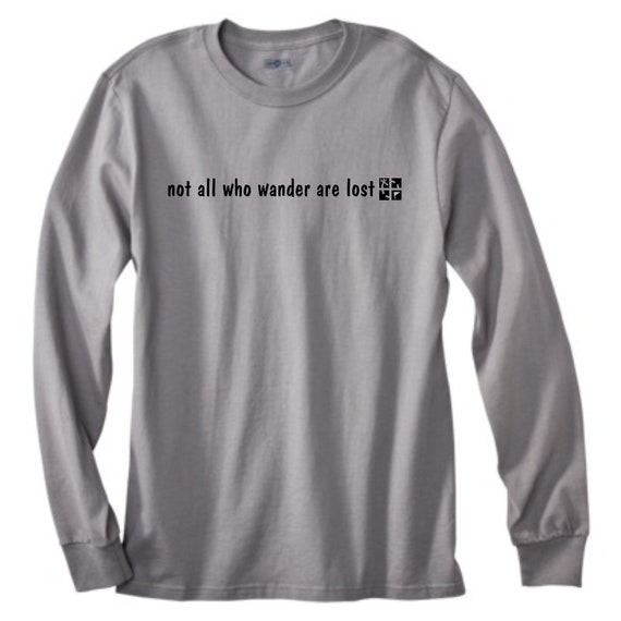 not all who wander... Long Sleeve Hand Screened T-shirt